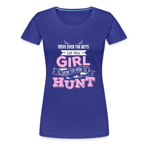 Girl hunt – Let this girl show you how to hunt - Women's Premium T-Shirt