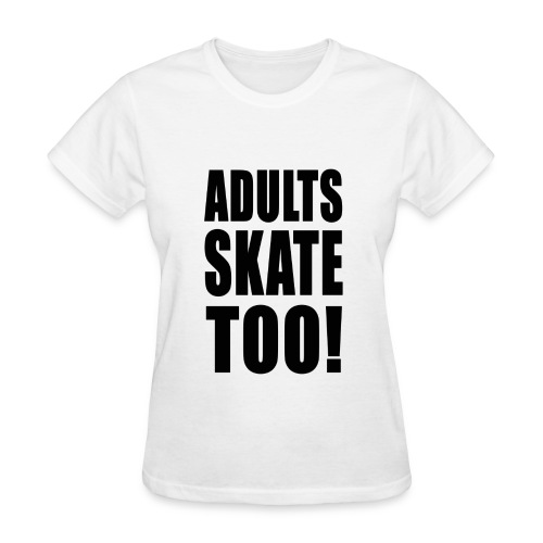 Adults Skate Too t-shirt, Women's - Women's T-Shirt