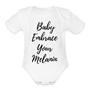 Baby Embrace Your Melanin - Short Sleeve Baby Bodysuit