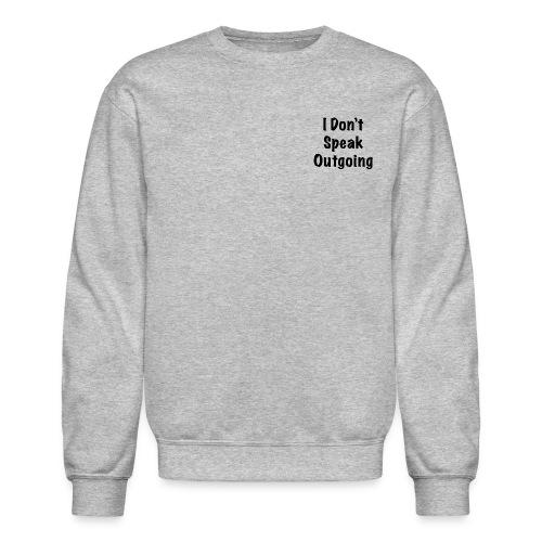 I don't speak outgoing sweatshirt - Crewneck Sweatshirt