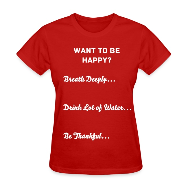 Want to be  Happy? - Women's T-Shirt