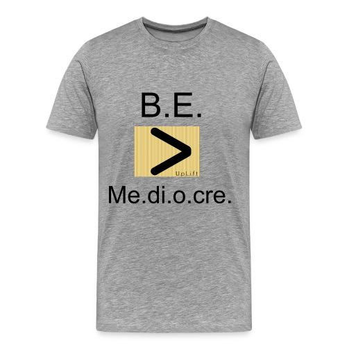 Greater Than Mediocre - Men's Premium T-Shirt