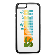 Phone & Tablet Cases ~ iPhone 6/6s Rubber Case ~ Waiting for the Summer