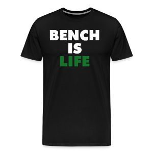 Bench Is Life - Green - Men's Premium T-Shirt