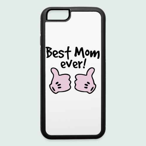 Best Mom Ever! Iphone 6/6s Rubber Case - iPhone 6/6s Rubber Case