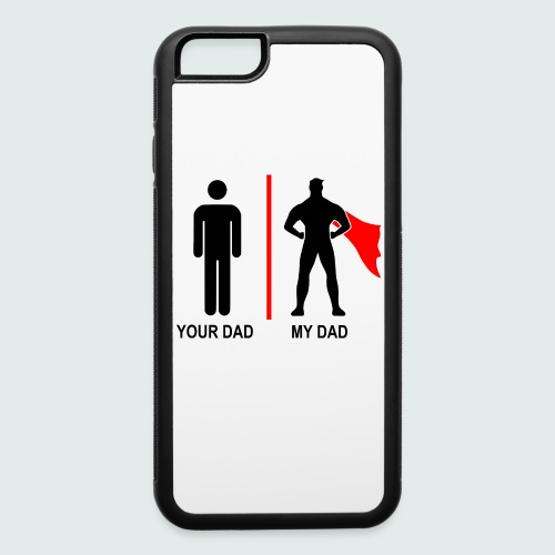 Your Dad, My Dad Iphone 6/6s Rubber Case - iPhone 6/6s Rubber Case