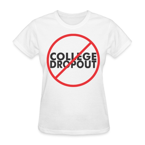 No College Dropout - Women's T-Shirt