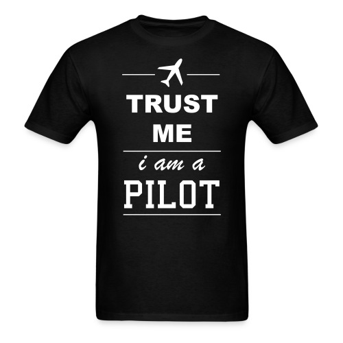 Trust Me - I'm a Pilot! - Men's T-Shirt