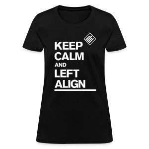 Keep Calm And Left Align (Women) - Women's T-Shirt