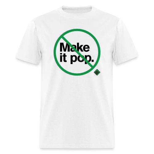 Don't Make It Pop (Men) - Men's T-Shirt