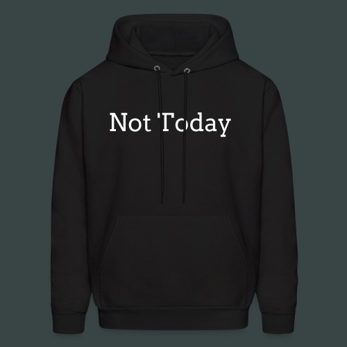 not today mens sweatshirt - Men's Hoodie