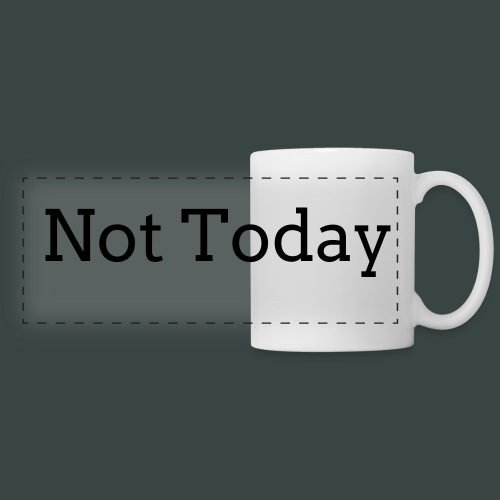 not today mug - Panoramic Mug