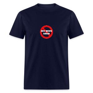 My Wife Said No - Men's T-Shirt