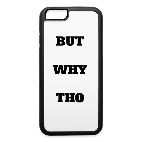 BUT WHY THO Iphone 6/6s Rubber Case - iPhone 6/6s Rubber Case