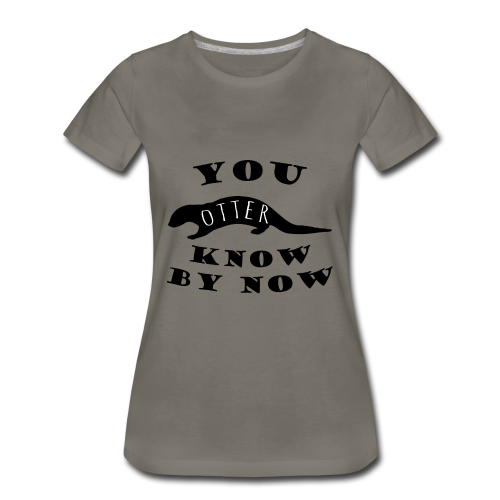 You Otter Know By Know - Women's Premium T-Shirt