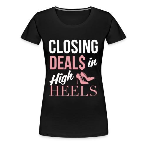 Closing Deals In High Heels - Women's Premium T-Shirt