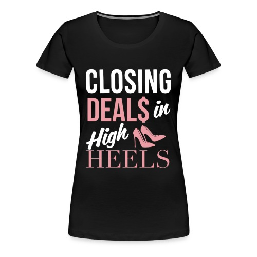 Closing Deals In High Heels - Women's Premium T-Shirt