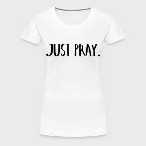 Just Pray - Women's Premium T-Shirt