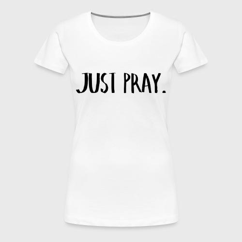 Just Pray - Women's Premium T-Shirt