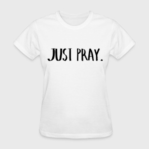 Just Pray - Women's T-Shirt