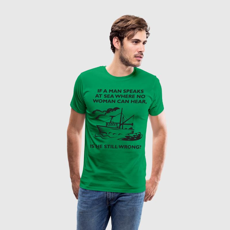 If A Man Speaks At Sea Where No Woman Can Hear T-Shirts - Men's Premium T-Shirt