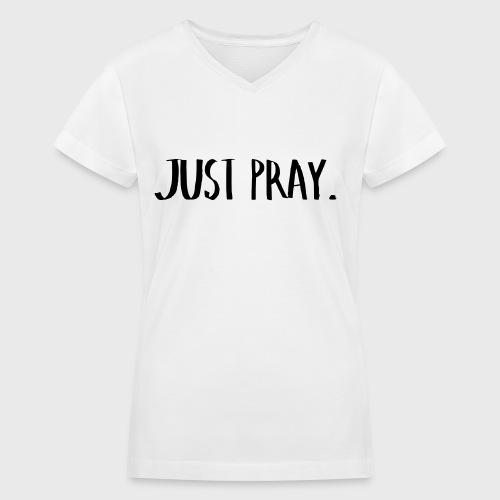 Just Pray - Women's V-Neck T-Shirt