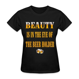 EYE OF THE BEER HOLDER - Women's T-Shirt