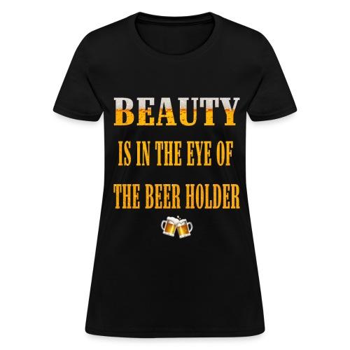 EYE OF THE BEER HOLDER - Women's T-Shirt