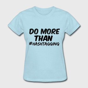 Do More Than Hashtagging - Women's T-Shirt