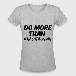 Do More Than Hashtagging - Women's V-Neck T-Shirt