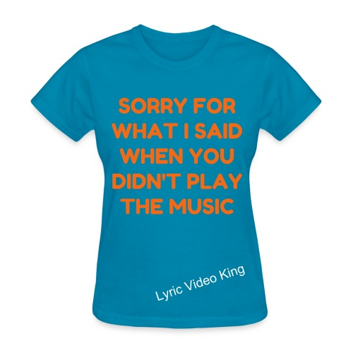 When You Didn't Play The Music - Women's T-Shirt - Women's T-Shirt