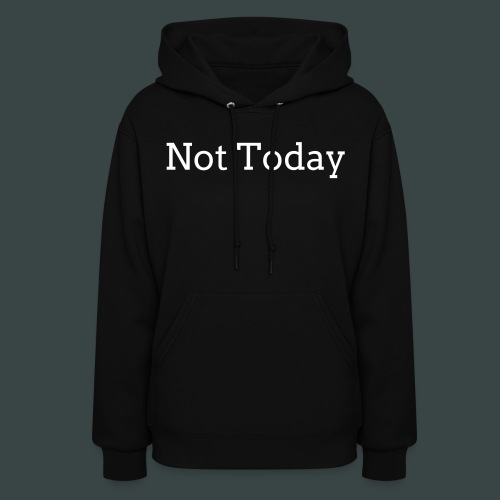 not today womens sweatshirt - Women's Hoodie