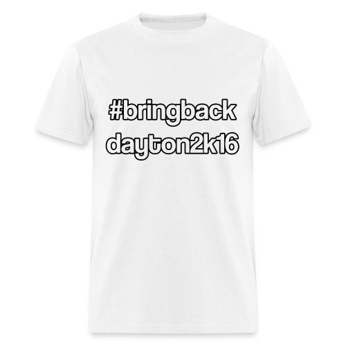 #bringbackdayton2k16 Shirt - Men's T-Shirt