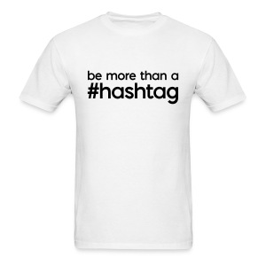be more than a #hashtag Men's T - Men's T-Shirt
