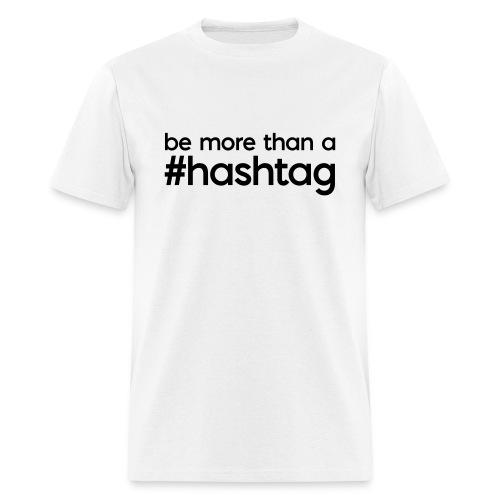 be more than a #hashtag Men's T - Men's T-Shirt