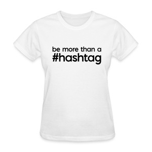 be more than a #hashtag Women's T - Women's T-Shirt