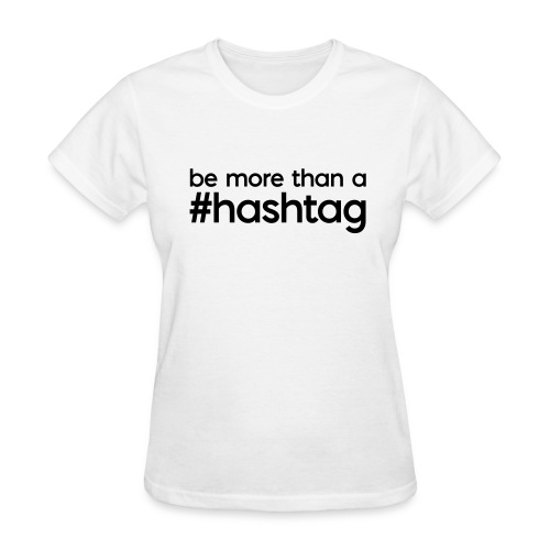 be more than a #hashtag Women's T - Women's T-Shirt