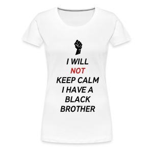 I will not keep calm brother - Women's Premium T-Shirt