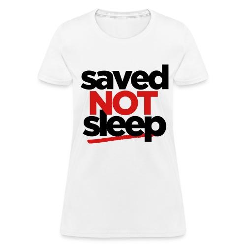 Saved NOT Sleep.  - Women's T-Shirt