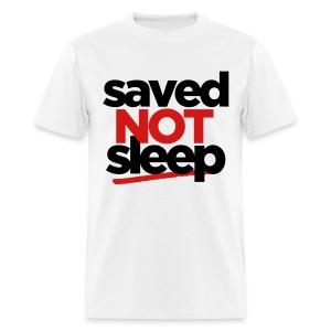Saved NOT Sleep.  - Men's T-Shirt