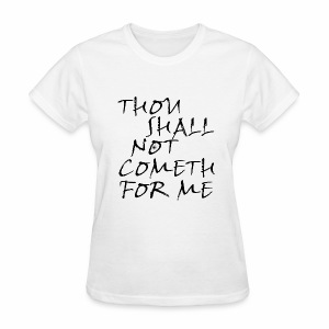 Thou Shall Not Cometh For Me - Women's T-Shirt
