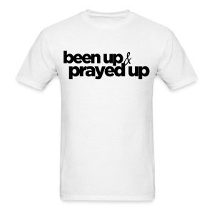 Been Up & Prayed Up - Men's T-Shirt