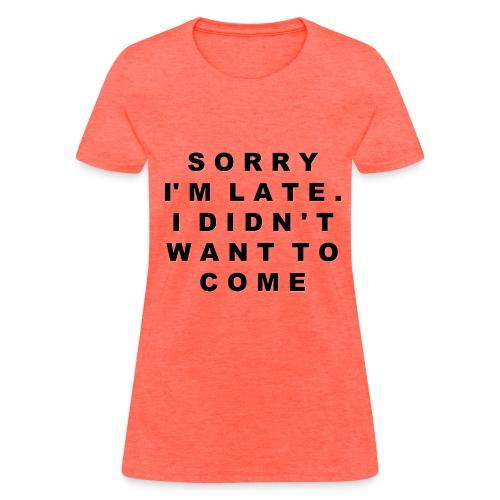 Sorry I'm Late... - Women's T-Shirt