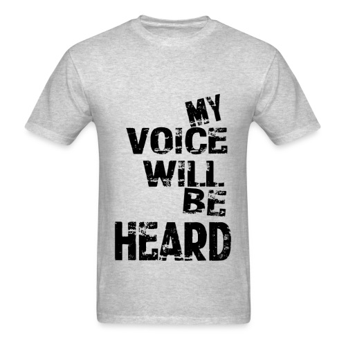 My Voice Will Be Heard - Men's T-Shirt