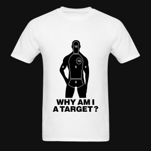 WHY AM I A TARGET - Men's T-Shirt