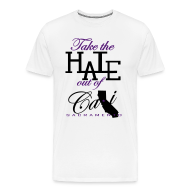 T-Shirts ~ Men's Premium T-Shirt ~ TAKE THE HATE OUT OF CALI