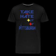 T-Shirts ~ Men's Premium T-Shirt ~ TAKE THE HATE OF PITTSBURGH