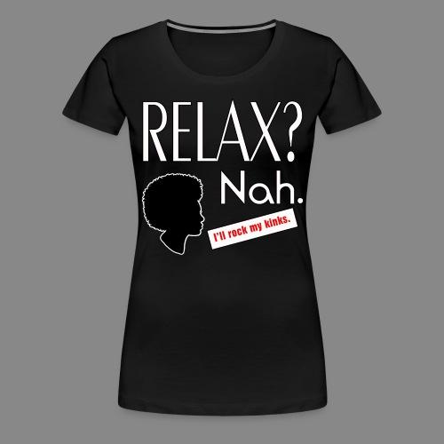 Relax? Nah. - Women's Premium T-Shirt