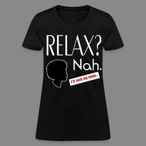 Relax? Nah. - Women's T-Shirt