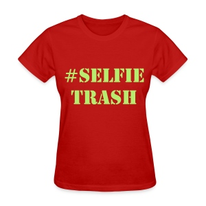 Selfie Trash Shirt - Women's T-Shirt